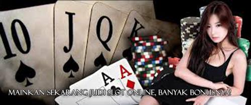 Mainkan Sekarang Judi Slot Online, Banyak Bonusnya!